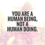 human being not human doing