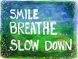 smile breathe slow down